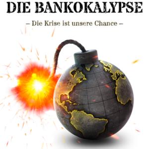 Bankokalypse- Die Krise Ist Unsere Chance